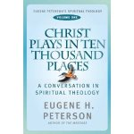 Christ Plays in Ten Thousand Places by Eugene Peterson